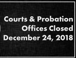 Court & Probation offices closed December 24, 2018
